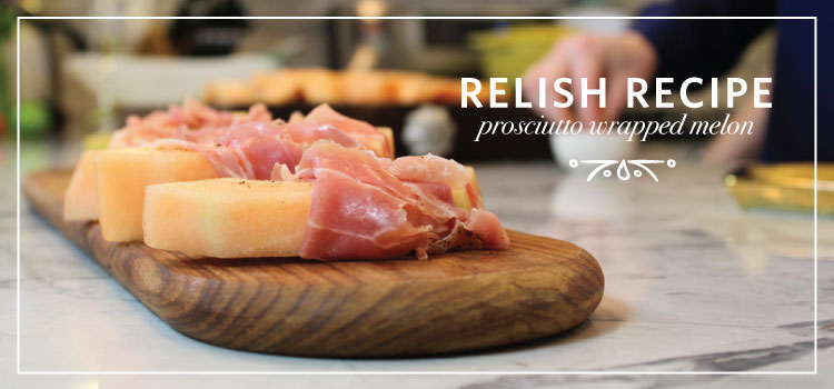 Relish Decor recipe prosciutto wrapped melon, DC, food