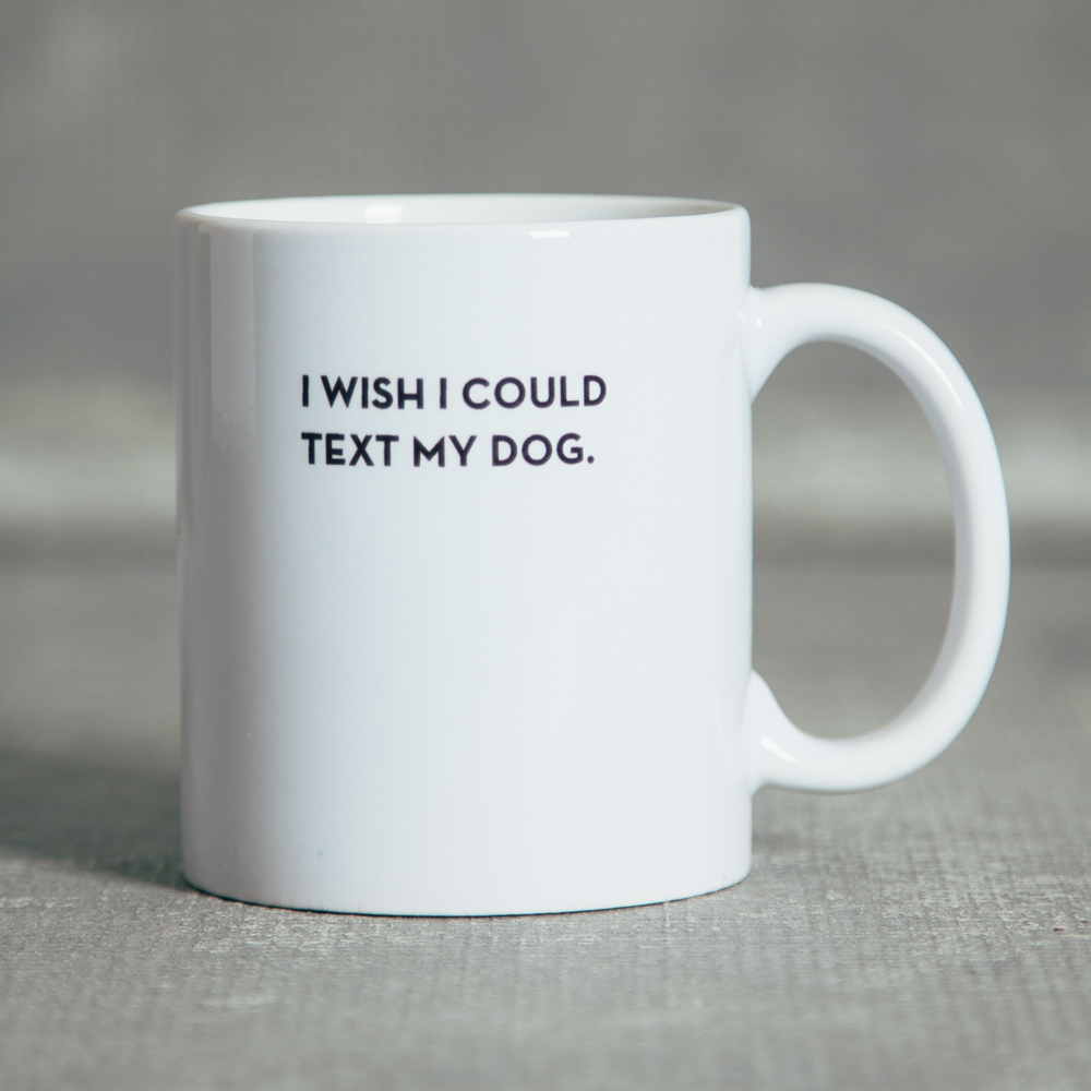 Sapling Press Mug I wish I could Text my Dog Relish Decor