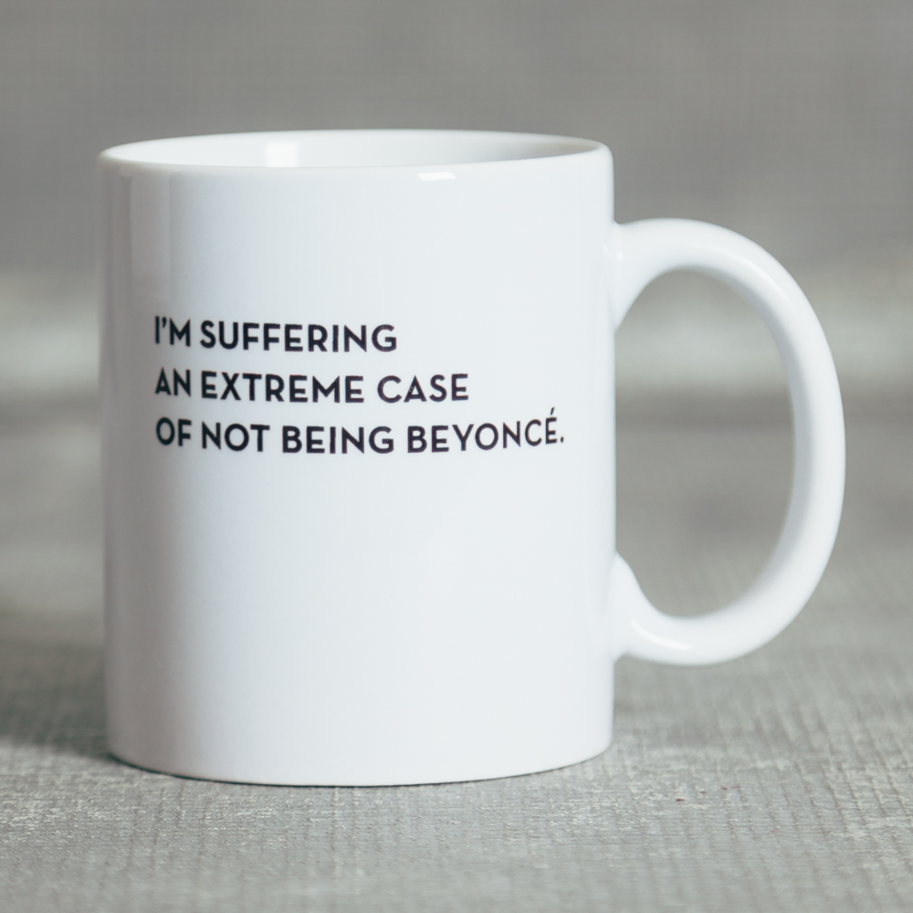 Sapling Press Mug I'm Suffering an Extreme Case of Not Being Beyonce Relish Decor