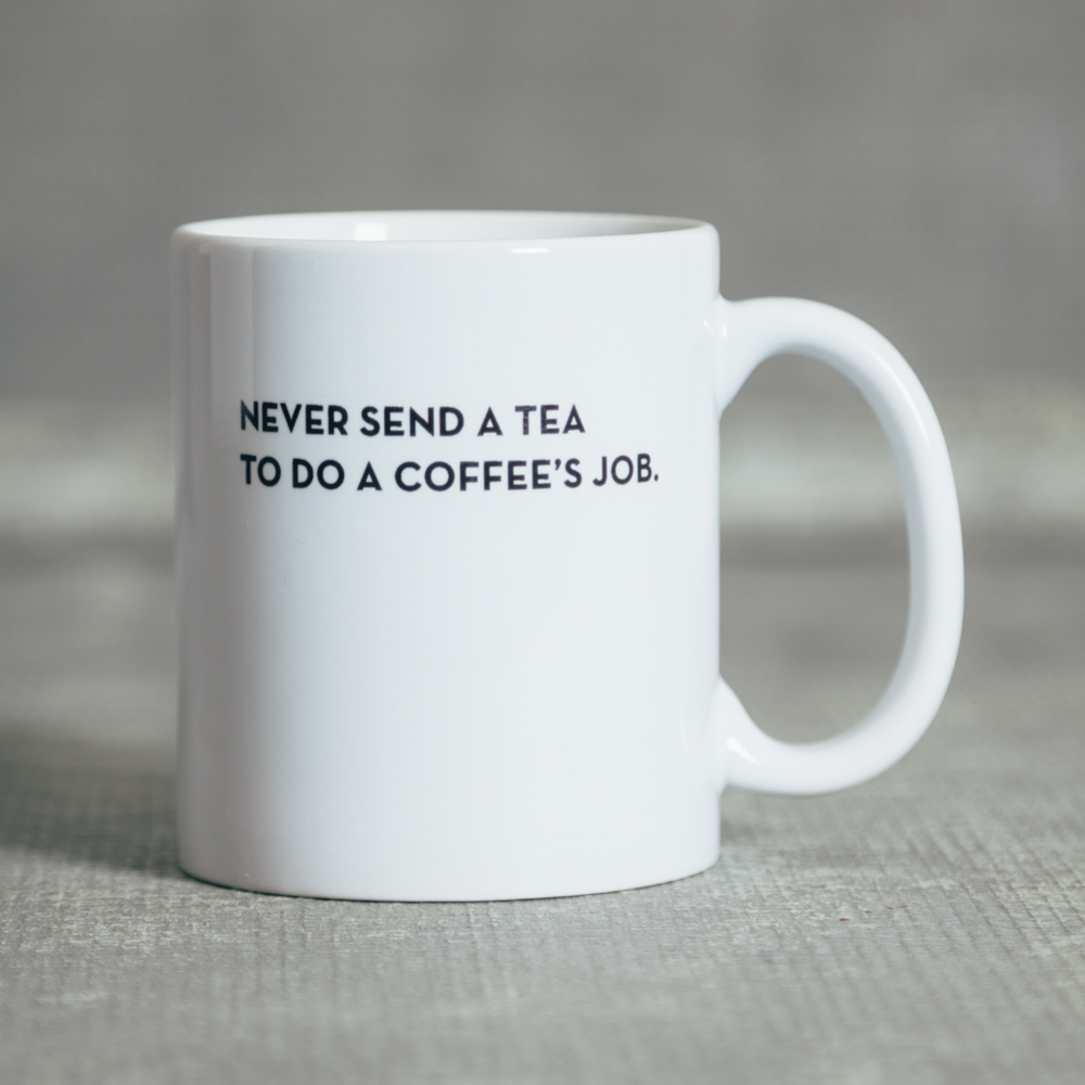 Sapling Press Mug Never Send Tea to do a Coffee's Job Relish Decor